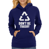 Don't Be Trashy Recycle Womens Hoodie