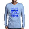 DON`T BROW ME IF YOU DON`T KNOW ME Mens Long Sleeve T-Shirt