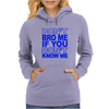 DON`T BROW ME IF YOU DON`T KNOW ME Womens Hoodie