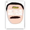 Don't Call Me Mustache Guy's Face Tablet
