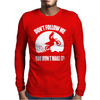 Dont Follow Me You Wont Make It Mens Long Sleeve T-Shirt