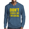 Don't Hassle Me I'm Local Funny Mens Hoodie