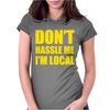 Don't Hassle Me I'm Local Funny Womens Fitted T-Shirt