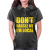 Don't Hassle Me I'm Local Funny Womens Polo