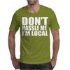 Don't Hassle Me I'm Local Mens T-Shirt