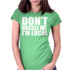 Don't Hassle Me I'm Local Womens Fitted T-Shirt