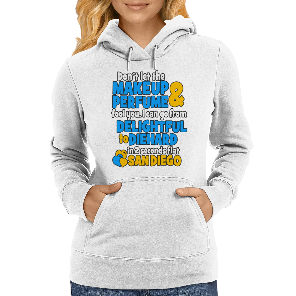 DON'T LET THE PERFUME FOOL YOU I CAN GO FROM DELIGHTFUL TO DIEHARD IN 2 SECONDS FLAT SANDIEGO Womens Hoodie