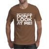 Don't look at me. Don't look at me! Mens T-Shirt