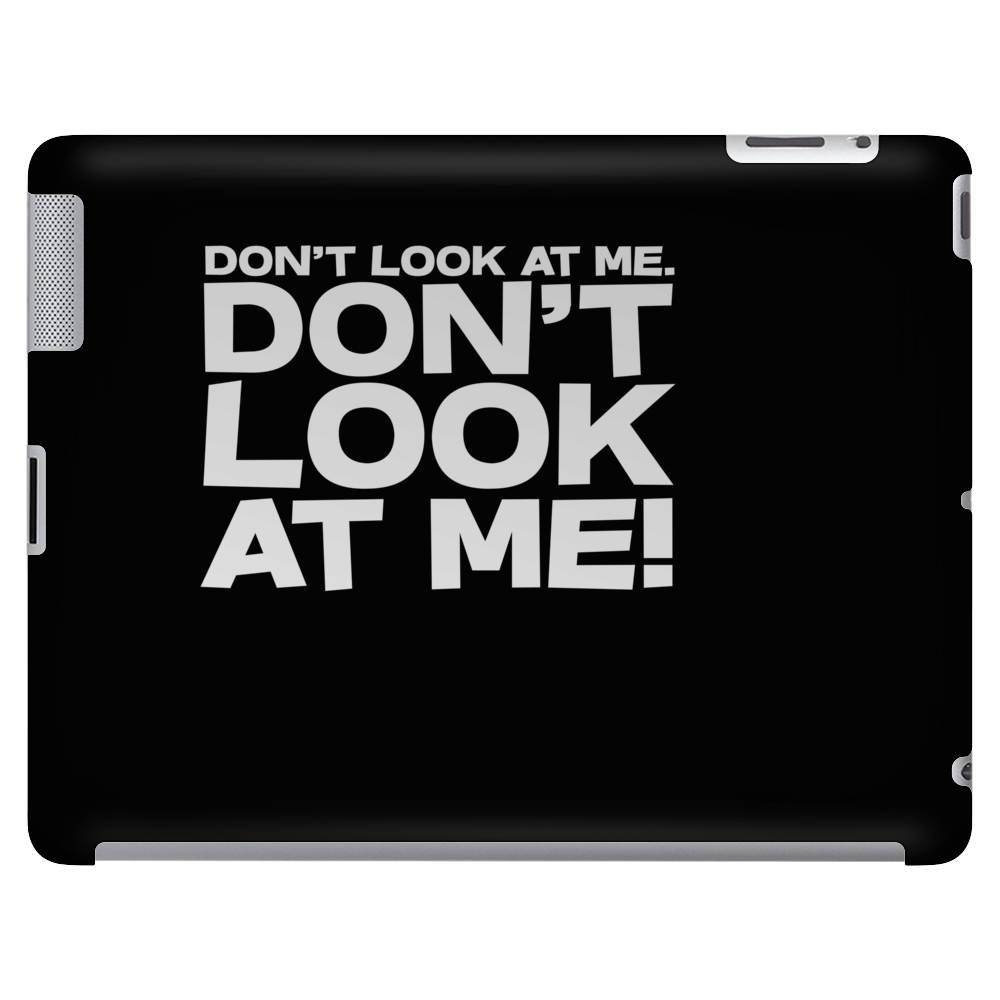 Don't look at me. Don't look at me! Tablet