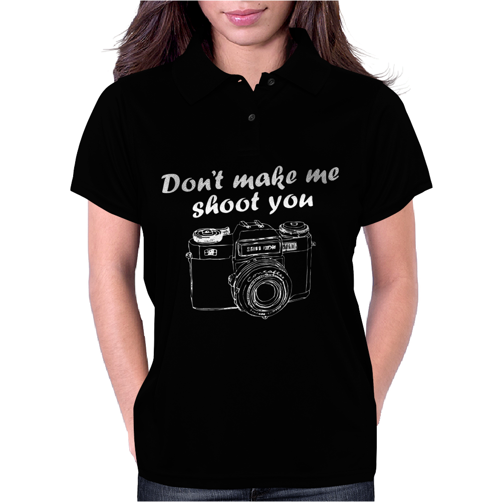 Don't Make Me Shoot You Photography Womens Polo