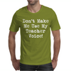 Don't Make Me Use My Teacher Voice Mens T-Shirt
