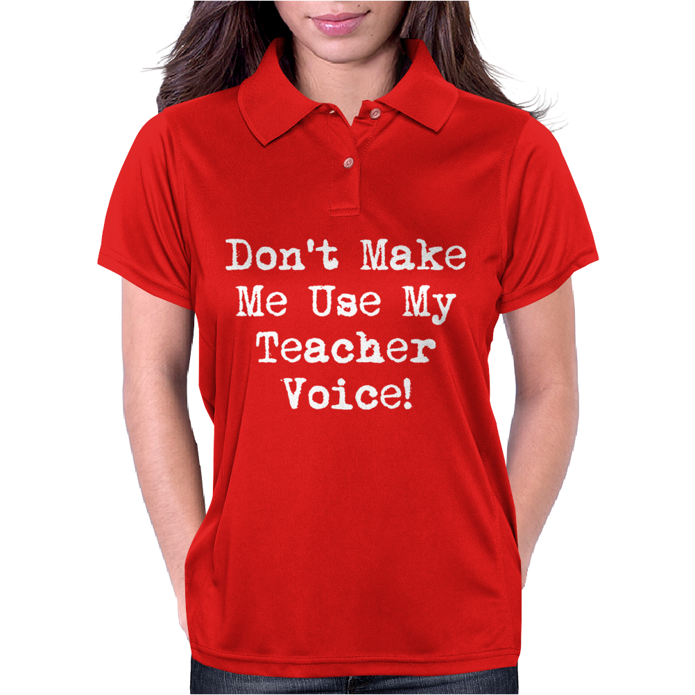 Don't Make Me Use My Teacher Voice Womens Polo