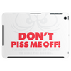 Dont Piss Me Off Tablet