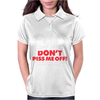 Dont Piss Me Off Womens Polo