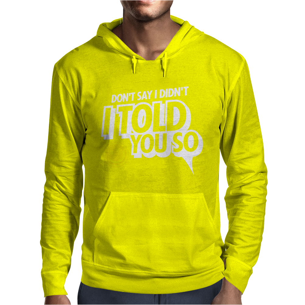 Don't Say I Didn't I Told You So Mens Hoodie