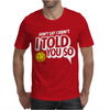 Don't Say I Didn't I Told You So Mens T-Shirt