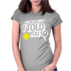 Don't Say I Didn't I Told You So Womens Fitted T-Shirt