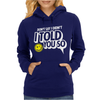 Don't Say I Didn't I Told You So Womens Hoodie