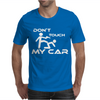 Dont Touch My Car Mens T-Shirt