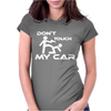 Dont Touch My Car Womens Fitted T-Shirt