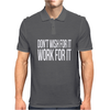 Don't Wish For It Work For It Funny Mens Polo