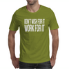 Don't Wish For It Work For It Funny Mens T-Shirt