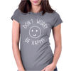 DONT WORRY BE HAPPY Womens Fitted T-Shirt