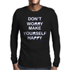 Don't Worry Make Yourself Happy. Mens Long Sleeve T-Shirt