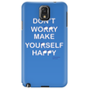 Don't Worry Make Yourself Happy. Phone Case