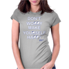 Don't Worry Make Yourself Happy. Womens Fitted T-Shirt