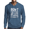 Don't You Think If I Were Wrong I'd Know About It Funny Mens Hoodie
