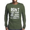Don't You Think If I Were Wrong I'd Know About It Funny Mens Long Sleeve T-Shirt