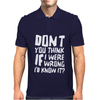 Don't You Think If I Were Wrong I'd Know About It Funny Mens Polo