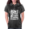 Don't You Think If I Were Wrong I'd Know About It Funny Womens Polo