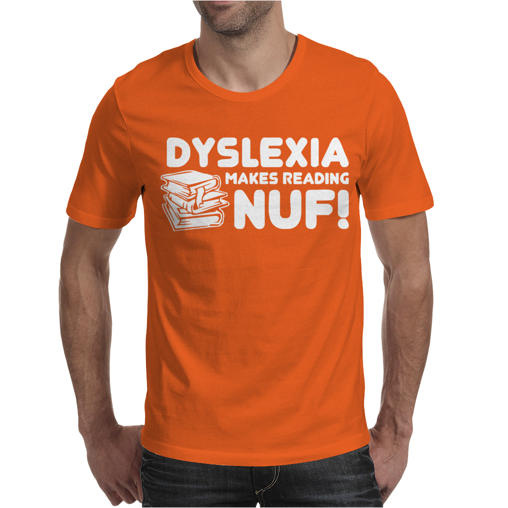 Dyslexia Makes Reading Nuf Mens T-Shirt