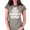 Eat Sleep Conquer Repeat Womens Fitted T-Shirt