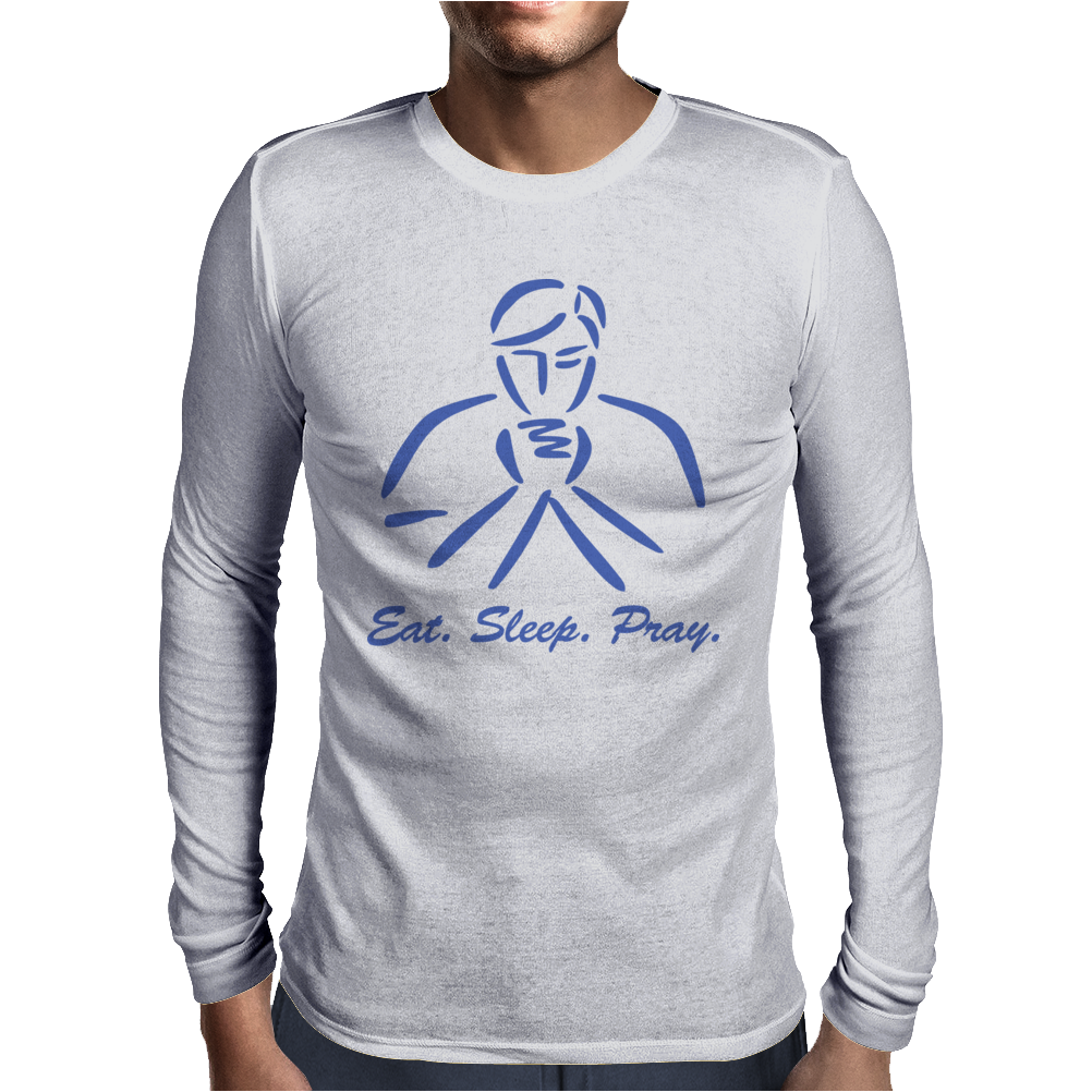 Eat, Sleep, Pray Mens Long Sleeve T-Shirt