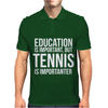 Education Is Important But Tennis Is More Importanter Mens Polo