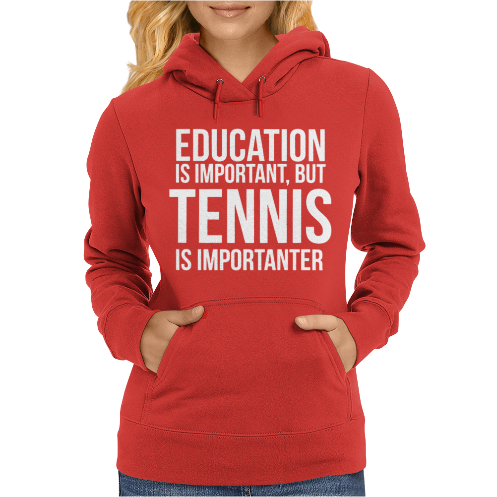 Education Is Important But Tennis Is More Importanter Womens Hoodie