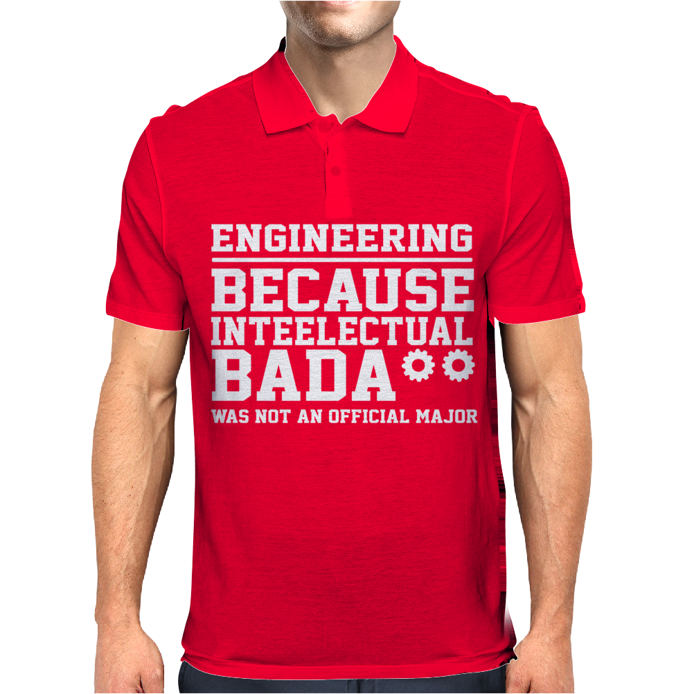 Engineering Because Intellectual Badass Wasn't An Official Major Mens Polo