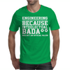 Engineering Because Intellectual Badass Wasn't An Official Major Mens T-Shirt