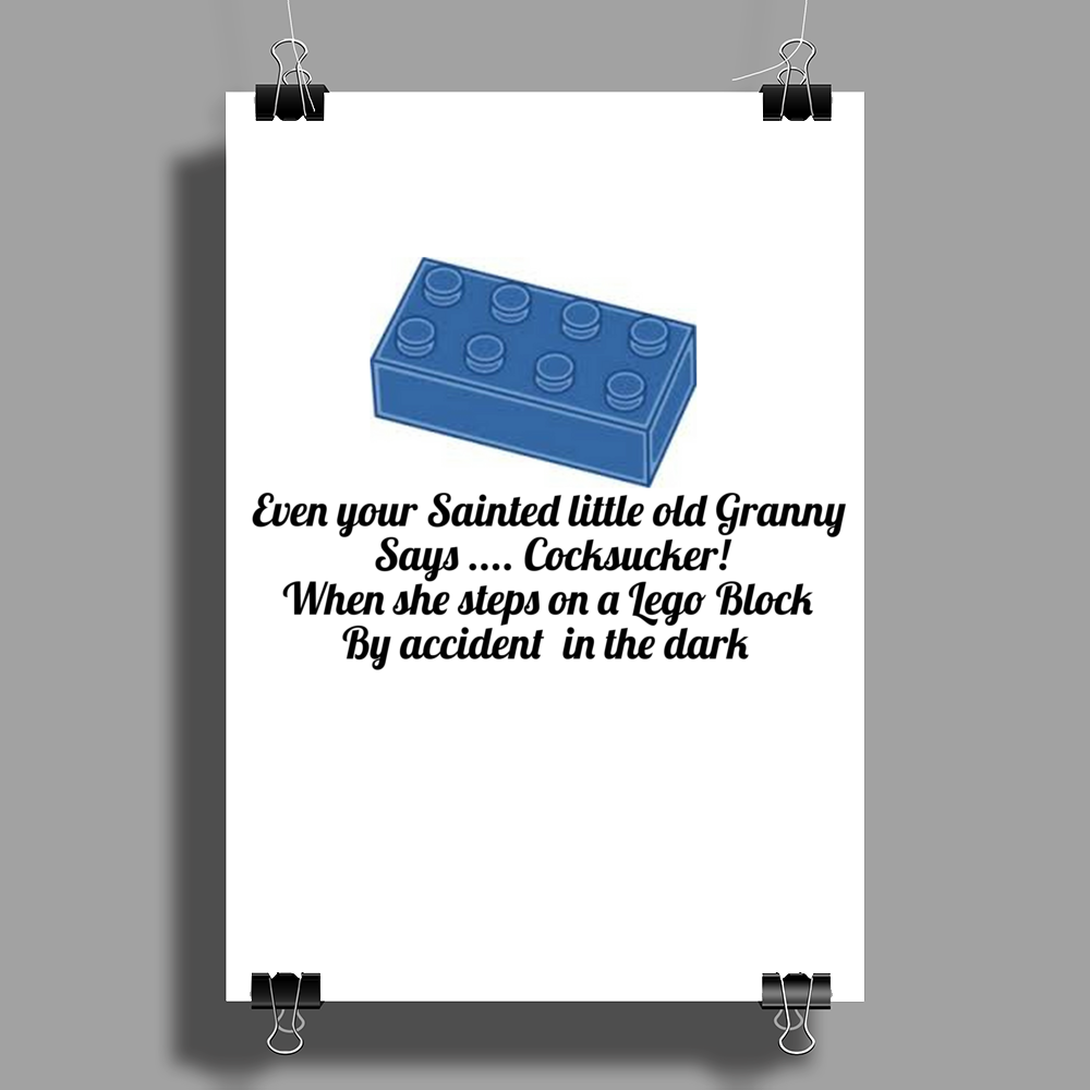 Even your sainted old Granny says ,,Cocksucker! when she steps on a Lego block by accident Poster Print (Portrait)