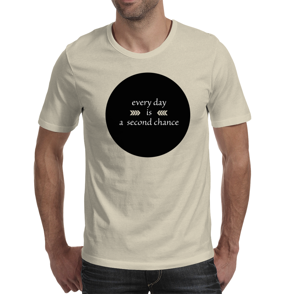 Every Day is a Second Chance Mens T-Shirt