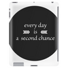 Every Day is a Second Chance Tablet (vertical)