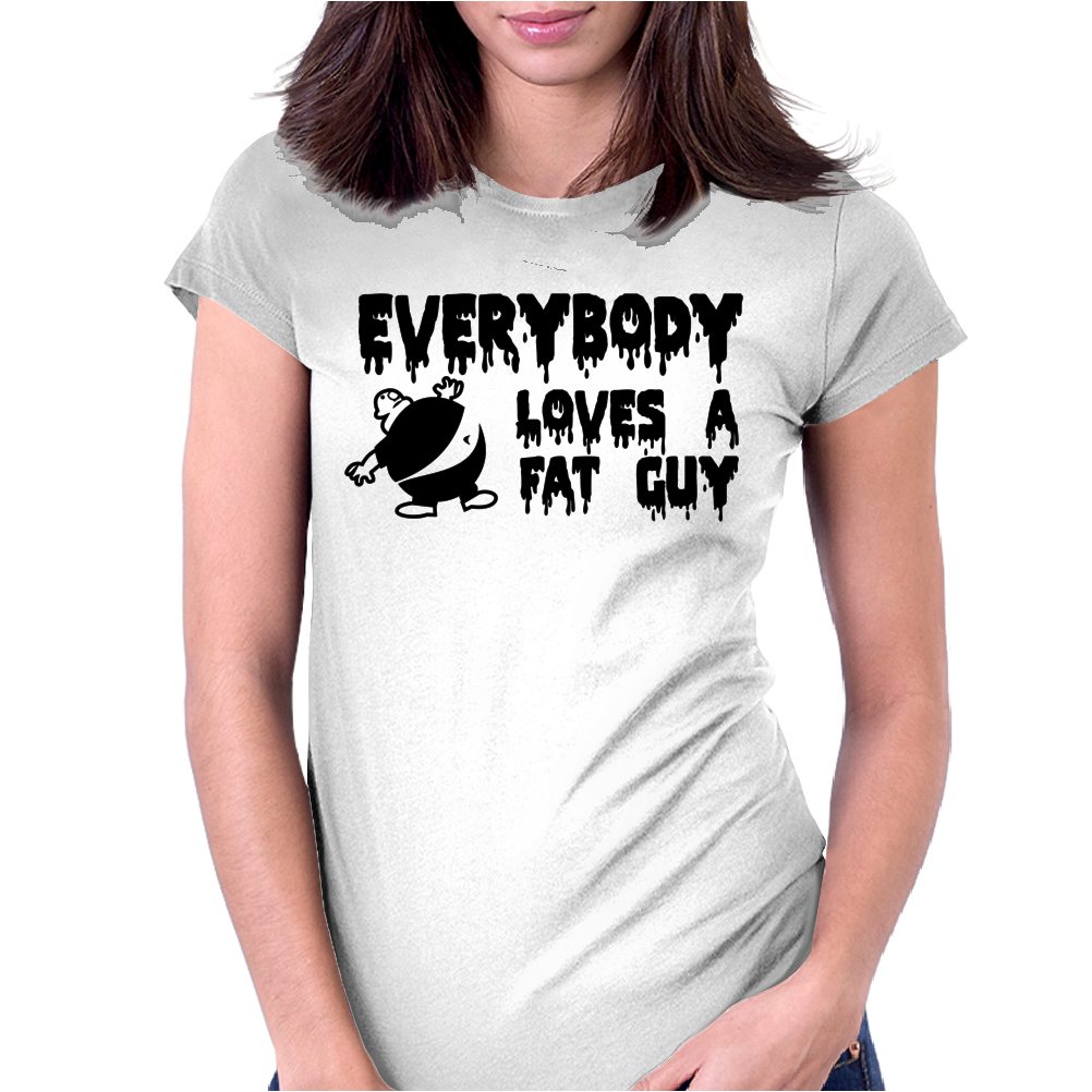 Everybody Loves a Fat Guy Black Womens Fitted T-Shirt