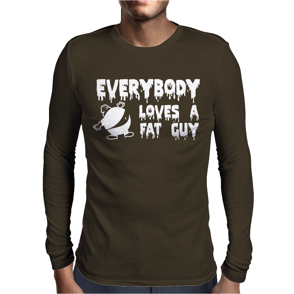 Everybody Loves a Fat Guy Mens Long Sleeve T-Shirt