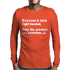 Everyone Born Right Handed Left Handed Mens Long Sleeve T-Shirt