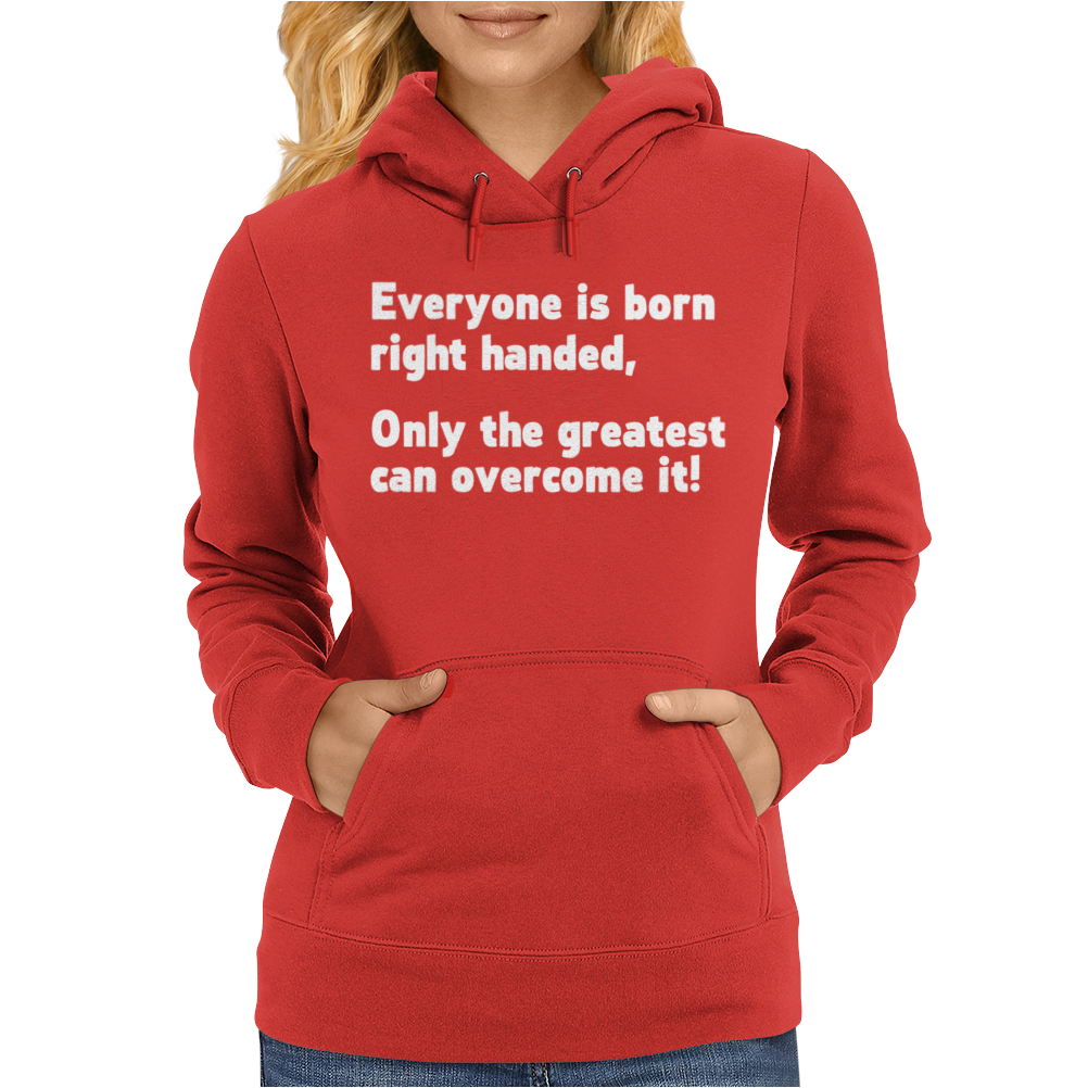 Everyone Born Right Handed Left Handed Womens Hoodie