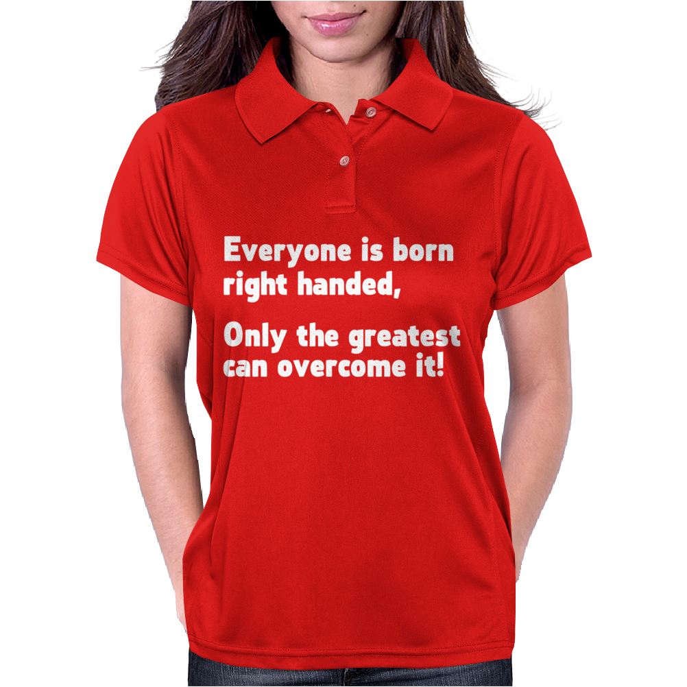 Everyone Born Right Handed Left Handed Womens Polo