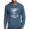 Evil Triumphs Because Good is Dumb Mens Hoodie